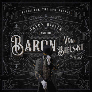 Jason Bieler And The Baron Von Bielski Orchestra - Songs For The Apocalypse (2021)