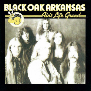 Black Oak Arkansas - Ain't Life Grand (1975)