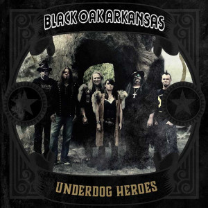 Black Oak Arkansas - Underdog Heroes (2019)