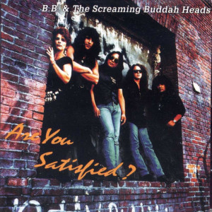B.B. & The Screaming Buddah Heads - Are You Satisfied? (1993)